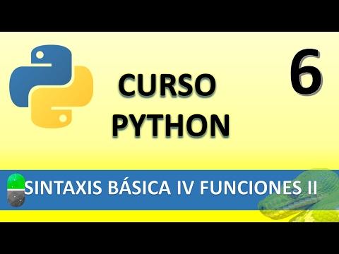 Curso Python. Sintaxis Básica IV  Funciones II. Vídeo 6