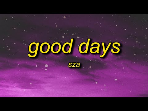 SZA – Good Days (Lyrics) | i don't miss no ex i don't miss no texts i choose not to respond
