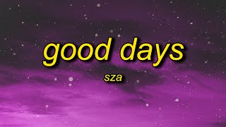 SZA - Good Days (Lyrics) | i don't miss no ex i don't miss no texts i choose not to respond