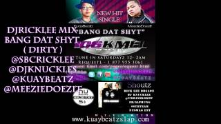 KuayBeatz Ft. Meezie -  Bang Dat Shyt ( Dirty ) Dj Rick Lee Mix