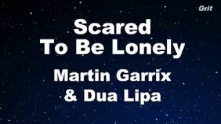 Scared To Be Lonely - Martin Garrix & Dua Lipa Karaoke 【With Guide Melody】 Instrumental