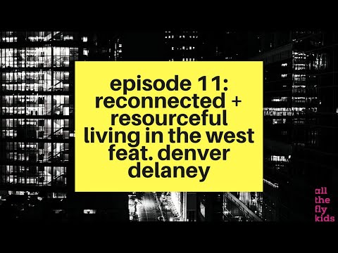 Chaos & Culture Episode 11: Reconnected + Resourceful Living in the West feat. Denver Delaney