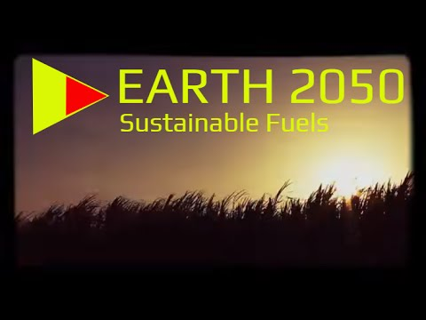 Earth 2050 - The Future of Energy - Sustainable fuels from b
