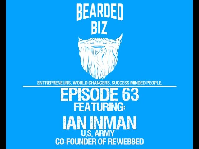 Bearded Biz Show - Ep. 63 - Ian Inman - U.S. Army - Co-Founder of Rewebbed