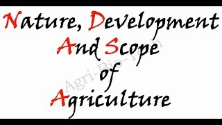Nature, Development and Scope of Agriculture | Agri-Bio-Tech