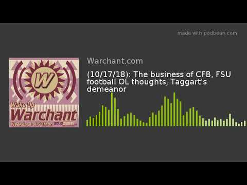 (10/17/18): The business of CFB, FSU football OL thoughts, Taggart's demeanor