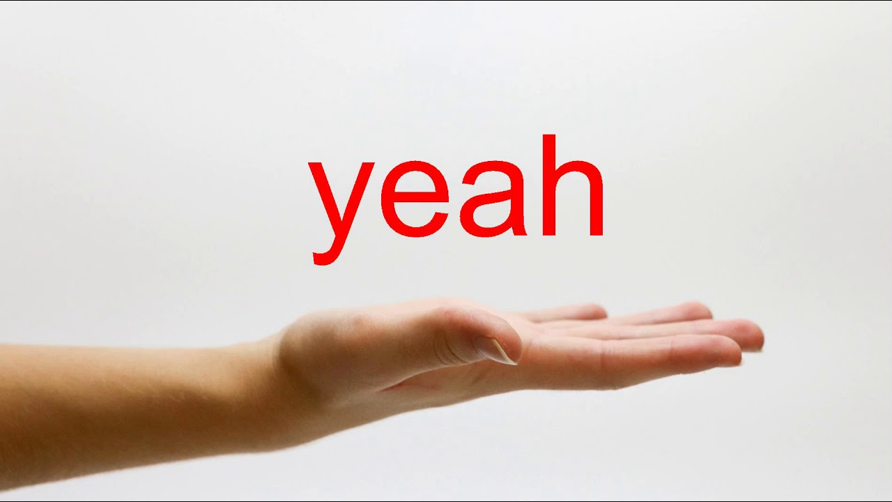 How to Pronounce yeah - American English - YouTube