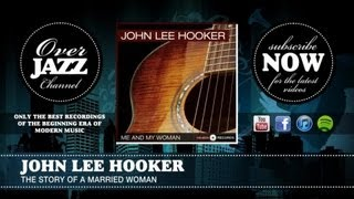 Watch John Lee Hooker The Story Of A Married Woman video