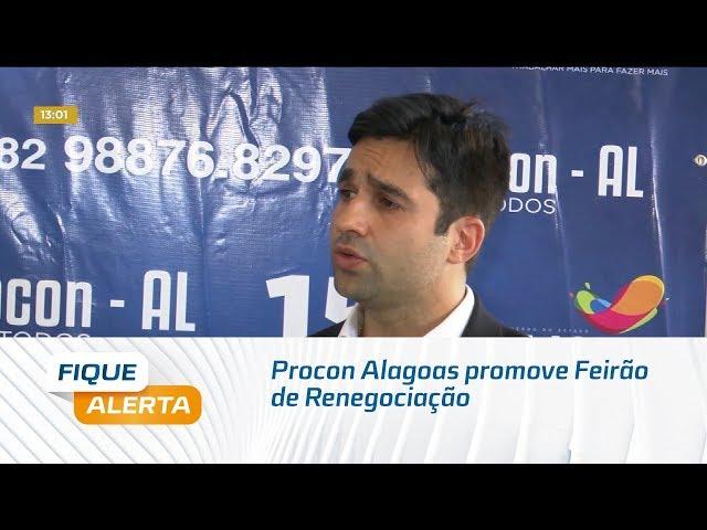 Procon Alagoas promove Feirão de Renegociação a partir de amanhã