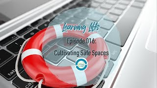 Learning Lifts: Episode 016 – Cultivating Safe Spaces