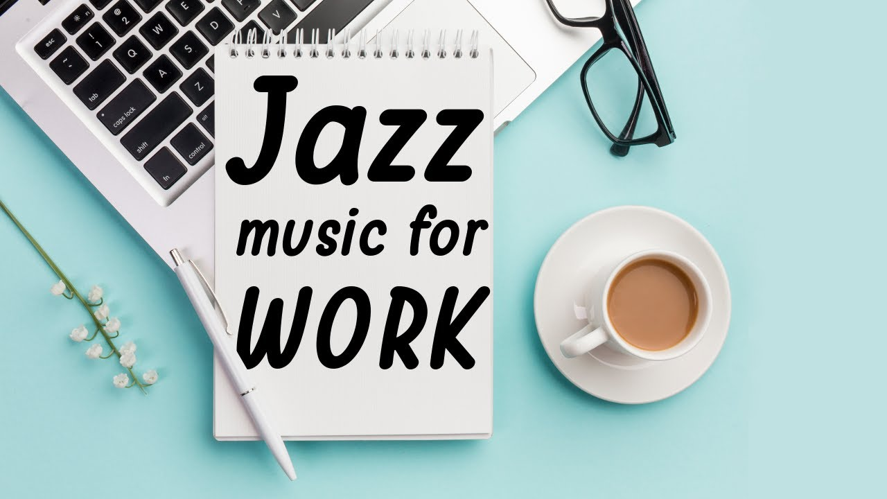 Jazz For Work 2020 Instrumental Music Playlist For Working From Home Or In Office Youtube
