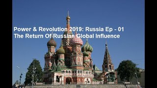 power and Revolution 2019 Edition: Russia Ep - 01 The Return of Russian Global Influence