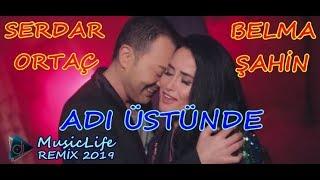 Belma Şahin ft. Serdar Ortaç Adı Üstünde 2019 REMİX Resimi