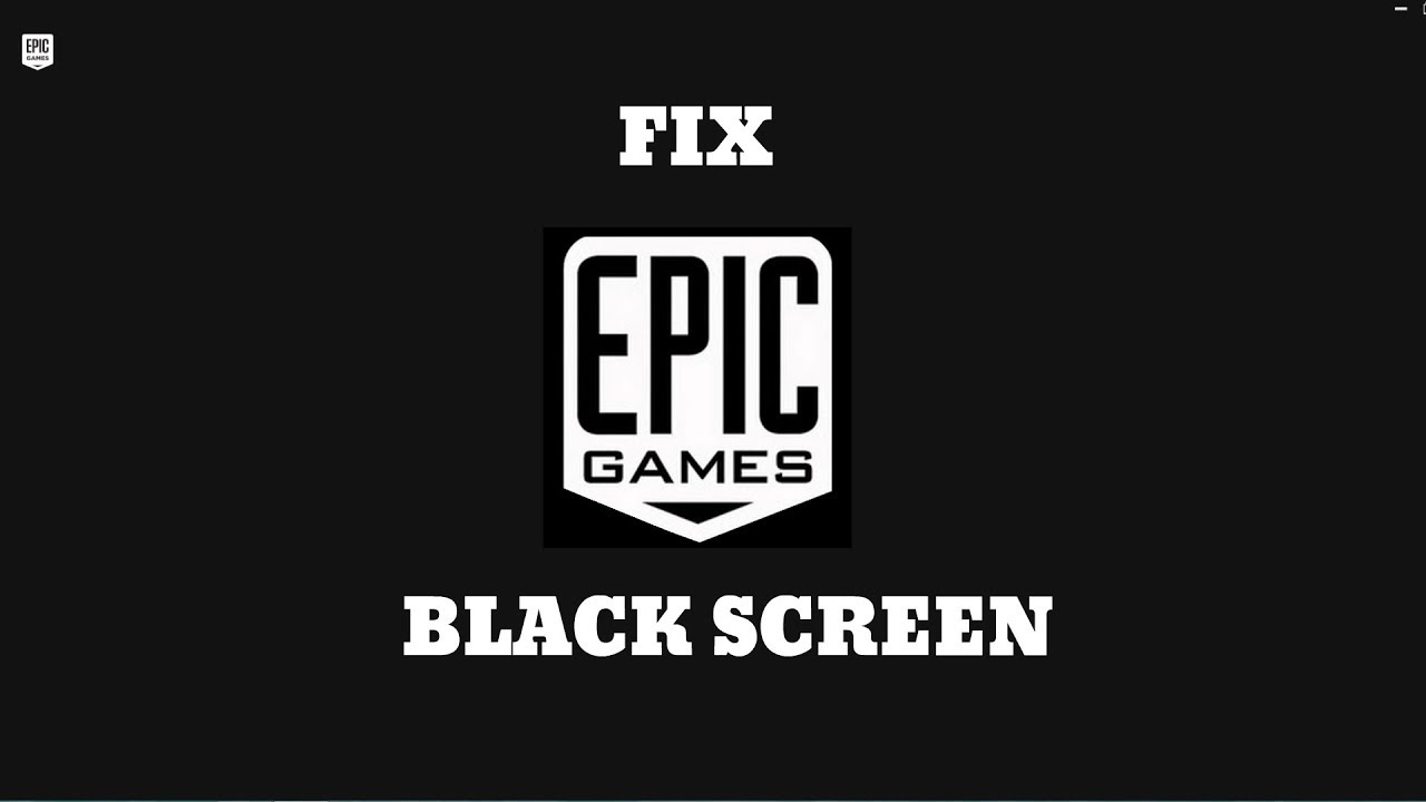 How to fix Epic Games Launcher black screen