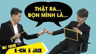 K-ICM và JACK giải thích nghệ danh kỳ lạ, tiết lộ mối quan hệ thật sự của cả hai