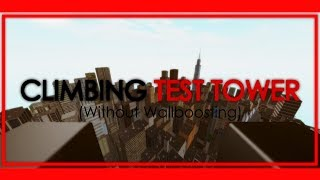 Climbing Test Tower WITHOUT Wallboosting! | ROBLOX Parkour
