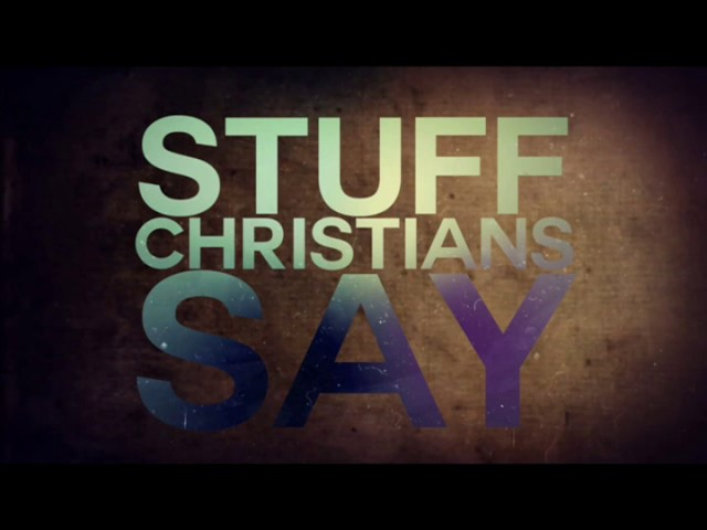 STUFF CHRISTIANS SAY God Helps Those Who Help Themselves 1-22-17
