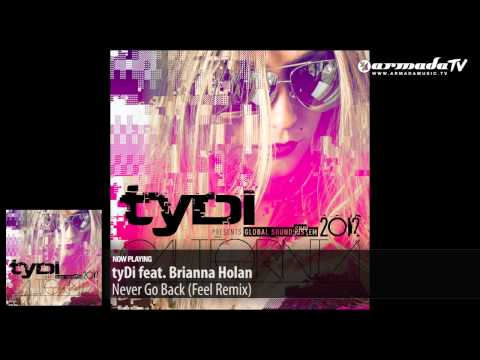 TyDi Feat. Brianna Holan - Never Go Back (Feel Remix) ('Global Soundsystem 2012' Preview)