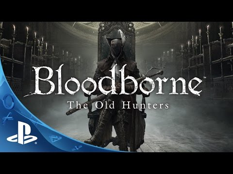 Bloodborne The Old Hunters  - Expansion DLC Trailer | PS4