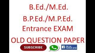 B.Ed./M.Ed. B.P.Ed./M.P.Ed. Entrance EXAM OLD QUESTION PAPER