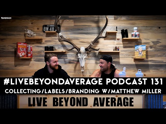 #LiveBeyondAverage Podcast 131 || Collecting/Labels/Branding W/Matthew Miller