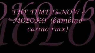 THE TIME IS NOW  (MOLOKO BAMBINO CASINO RMX)
