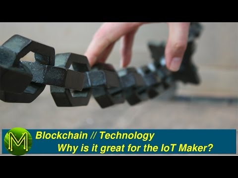 Blockchain: Why is it great for IoT Makers? // Technology