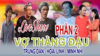 Liveshow VỢ THẰNG ĐẬU phần 2 - Hoài Linh, Trung Dân, Minh Nhí, Thu Trang, Hứa Minh Đạt