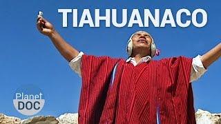 Precursores del Inca. Ciudad de Tiahuanaco | Historia - Planet Doc