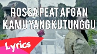 Video Rossa Feat Afgan  - Kamu yang ku tunggu Lyric download MP3, 3GP, MP4, WEBM, AVI, FLV Maret 2018