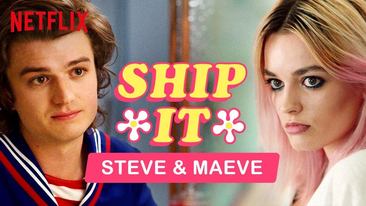 Ship It: Steve (Stranger Things) and Maeve (Sex Education)   Netflix
