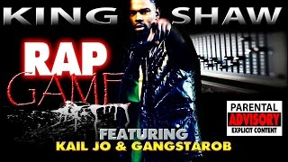 RAP GAME - KING SHAW FT. KALI JO & GANGSTAROB
