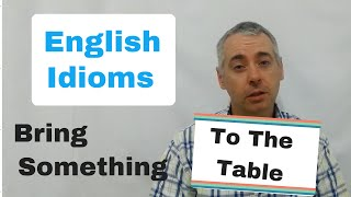 """""""Bring Something To The Table"""" English Idioms"""