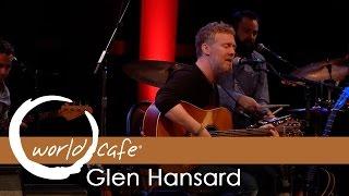 """Glen Hansard - """"Winning Streak"""" (Recorded Live for World Cafe)"""