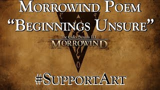 "Morrowind Poem: ""Beginnings Unsure"""