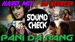 Pani Da Rang Dekh Ke Sound Check Mix By Dj Neeresh Shakya