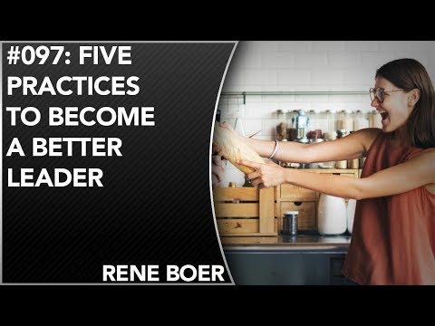 #097: Five Practices to Become A Better Leader | René Boer