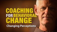 Changing Perceptions: Coaching For Behavioral Change