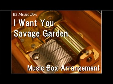 I Want You/Savage Garden [Music Box] (Anime
