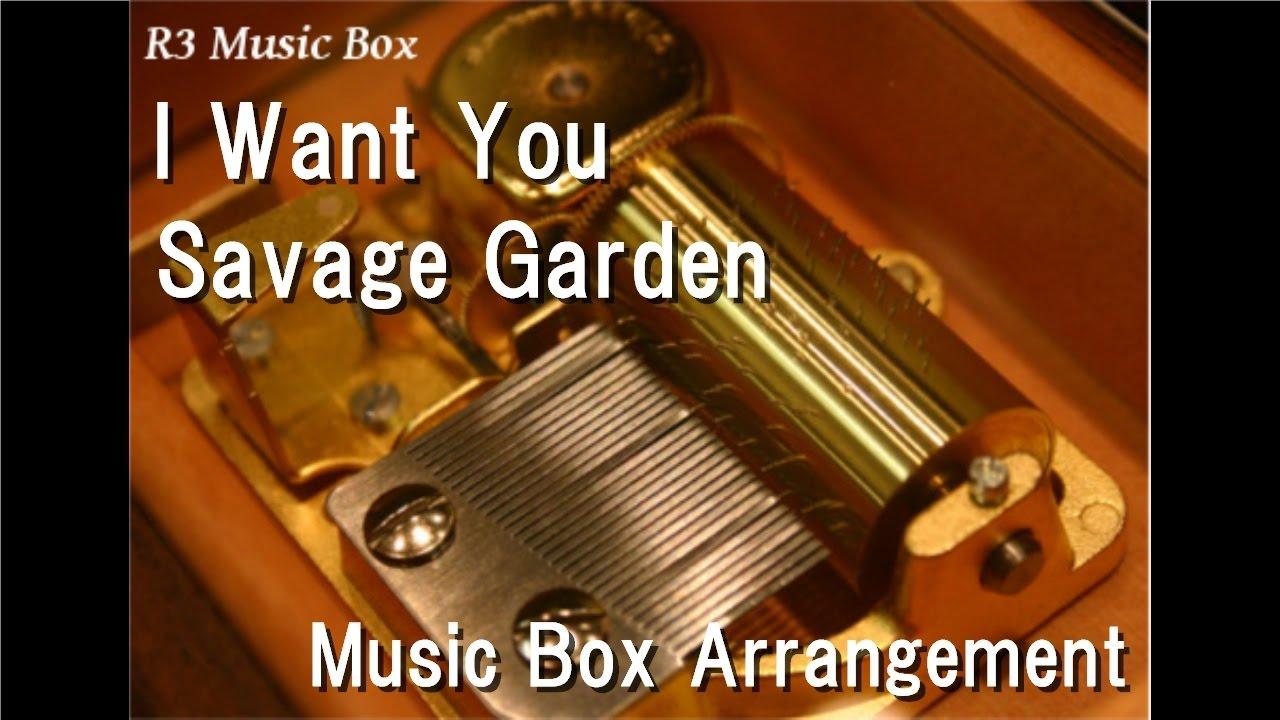 I Want You/Savage Garden [Music Box] (Anime \