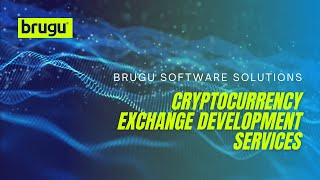 Cryptocurrency Exchange Development Services | Brugu Software Solutions