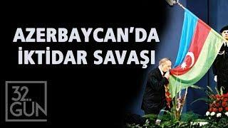 Azerbaycan'da İktidar Savaşı | Aliyev Nasıl Devlet Başkanı Oldu? | 32.Gün Arşivi