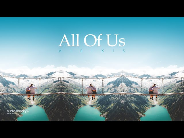 All Of Us - Airixis [Audio Library Release]