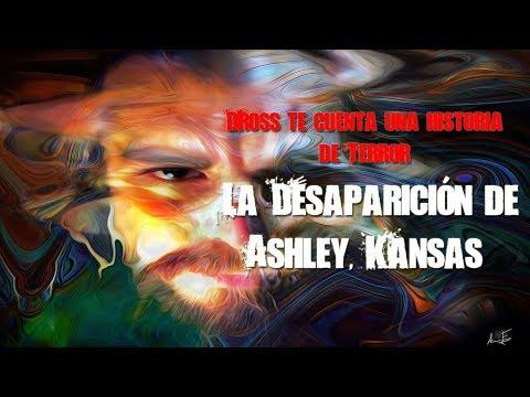 """Dross te cuenta una historia de terror ~ """"La desaparición de Ashley Kansas"""""""