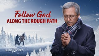 "Love God Without Regrets | Praise Song | ""Follow God Along the Rough Path"" (Christian Music Video)"
