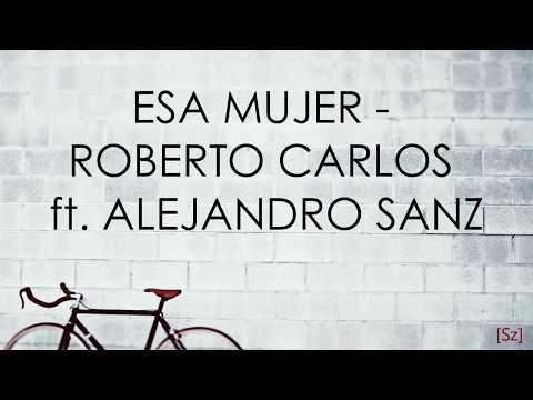 Roberto Carlos Ft. Alejandro Sanz - Esa Mujer (Letra)