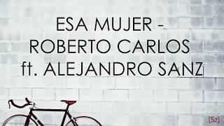 Baixar Roberto Carlos ft. Alejandro Sanz - Esa Mujer (Letra)