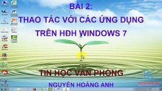 Bài 2 | Thao tác với các ứng dụng trên Hệ điều hành Windows 7 | Tin học văn phòng - Nguyễn Hoàng Anh