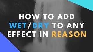 How to Add A Wet Dry Function to Any Effect Reason Quick Tip