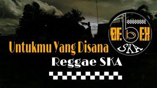 UNTUKMU YANG DISANA - Reggae SKA Untukmu yang disana Reggae SKA version